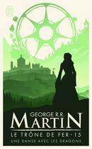 Couverture du livre « Le trône de fer T.15 ; une danse avec les dragons » de George R. R. Martin aux éditions J'ai Lu