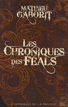 Couverture du livre « Les chroniques des Feals ; intégrale de la trilogie » de Mathieu Gaborit aux éditions Bragelonne
