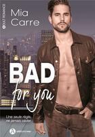 Couverture du livre « Bad for you » de Mia Carre aux éditions Editions Addictives