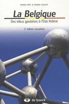 Couverture du livre « La Belgique ; des tribus gauloises à l'Etat fédéral » de Franz Hayt aux éditions De Boeck
