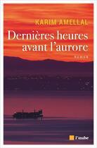 Couverture du livre « Dernières heures avant l'aurore » de Karim Amellal aux éditions Editions De L'aube