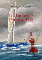 Couverture du livre « Le damné de Pennou-Pell » de Michel Bougeard aux éditions La Decouvrance