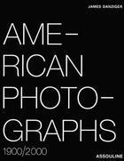 Couverture du livre « American photographs ; 1900/2000 » de James Danziger aux éditions Assouline