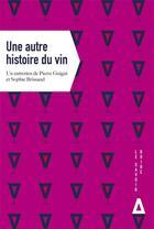 Couverture du livre « Une autre histoire du vin » de Pierre Guigui et Sophie Brissau aux éditions Apogee