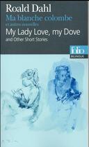 Couverture du livre « Ma blanche colombe et autres nouvelles ; my lady love, my dove and others stories » de Roald Dahl aux éditions Gallimard