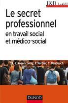Couverture du livre « Le secret professionnel en travail social et médico-social (6e édition) » de Pierre Verdier et Christophe Daadouch et Jean-Pierre Rosenczveig aux éditions Dunod