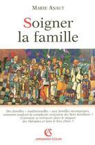 Couverture du livre « Soigner la famille » de Marie Anaut aux éditions Armand Colin