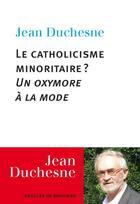 Couverture du livre « Le catholicisme minoritaire ? ; un oxymore à la mode » de Jean Duchesne aux éditions Desclee De Brouwer