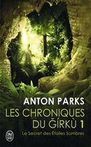 Couverture du livre « Les chroniques de girku : le secret des étoiles sombres » de Anton Parks aux éditions J'ai Lu