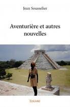 Couverture du livre « Aventurière et autres nouvelles » de Jean Sousselier aux éditions Edilivre-aparis