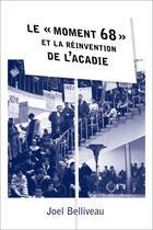 Couverture du livre « Le z moment 68 z et la reinvention de laacadie » de Belliveau Joel aux éditions Les Presses De L'universite D'ottawa