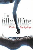 Couverture du livre « La fille flute et autres fragments de futurs brises » de Paolo Bacigalupi aux éditions Au Diable Vauvert