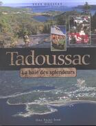 Couverture du livre « Tadoussak ; la baie des splendeurs » de Alain Dumas et Yves Ouellet aux éditions Guy Saint-jean