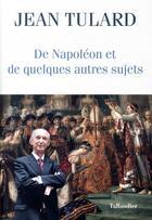 Couverture du livre « De Napoléon et quelques autres sujets chroniques » de Jean Tulard aux éditions Tallandier