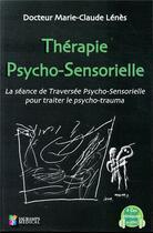 Couverture du livre « Thérapie psycho-sensorielle ; la séance de traversée psycho-sensorielle pour traiter le psycho-traumatisé » de Marie-Claude Lenes aux éditions Sauramps Medical