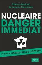 Couverture du livre « Nucléaire : danger immédiat » de Thierry Gadault et Hugues Demeude aux éditions Flammarion