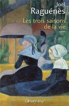 Couverture du livre « Les trois saisons de la vie » de Joel Raguenes aux éditions Calmann-levy