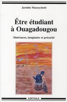 Couverture du livre « être étudiant à Ouagadougou ; itinérances, imaginaire et précarité » de Mazzocchetti Jacinth aux éditions Karthala
