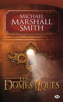Couverture du livre « Les domestiques » de Michael Marshall Smith aux éditions Bragelonne