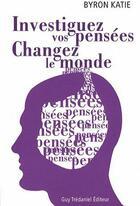 Couverture du livre « Investiguez vos pensées changez le monde » de Byron Katie aux éditions Tredaniel