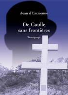 Couverture du livre « De Gaulle sans frontières » de Jean D' Escrienne aux éditions Theles