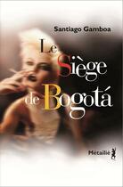 Couverture du livre « Le siège de Bogotá » de Santiago Gamboa aux éditions Metailie