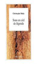 Couverture du livre « Sous Un Ciel De Legende » de Christophe Mahy aux éditions L'arbre A Paroles