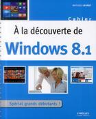 Couverture du livre « À la découverte de windows 8.1 » de Mathieu Lavant aux éditions Eyrolles