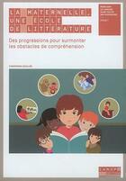 Couverture du livre « La maternelle, une école de littérature ; des progressions pour surmonter les obstacles de compréhension » de Christophe Lecullee aux éditions Reseau Canope