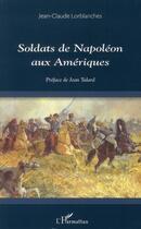 Couverture du livre « Soldats de Napoléon aux Amériques » de Jean-Claude Lorblanches aux éditions L'harmattan