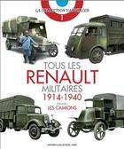 Couverture du livre « Tous les Renaults militaires ;1914-1940 t.1 ; les camions » de Francois Vauvillier aux éditions Histoire Et Collections