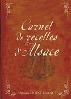 Couverture du livre « Carnet de recettes d'Alsace » de Patricia Le Merdy et Marie-Jose Strich aux éditions Ouest France