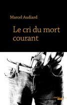 Couverture du livre « Le cri du mort courant » de Marcel Audiard aux éditions Cherche Midi