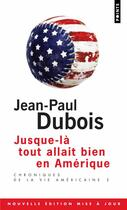Couverture du livre « Chroniques de la vie américaine t. 2 ; jusque-là tout allait bien en Amérique » de Jean-Paul Dubois aux éditions Points