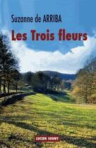 Couverture du livre « Les trois fleurs » de Suzanne De Arriba aux éditions Lucien Souny