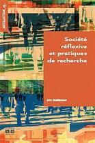 Couverture du livre « Société réflexive et pratiques de recherche » de Luc Albarello aux éditions Academia