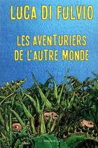 Couverture du livre « Les aventuriers de l'autre monde » de Luca Di Fulvio aux éditions Slatkine Et Cie