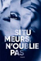 Couverture du livre « Si tu meurs, n'oublie pas » de Ingrid Thobois aux éditions Bayard Jeunesse