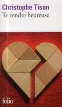 Couverture du livre « Te rendre heureuse » de Christophe Tison aux éditions Gallimard