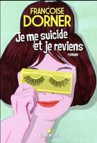 Couverture du livre « Je me suicide et je reviens » de Francoise Dorner aux éditions Albin Michel