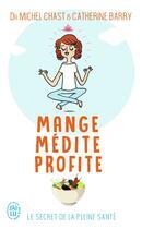 Couverture du livre « Mange, médite, profite ; le secret de la pleine santé » de Catherine Barry aux éditions J'ai Lu