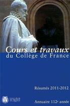 Couverture du livre « Annuaire du Collège de France 2011-2012 ; résumé des cours et travaux » de Collectif aux éditions College De France