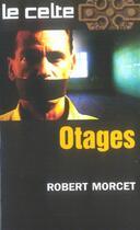 Couverture du livre « Le Celte T.40 ; Otages » de Robert Morcet aux éditions Vauvenargues