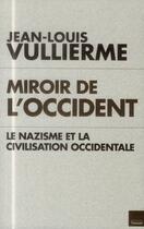 Couverture du livre « Miroir de l'Occident ; le nazisme et la civilisation occidentale » de Jean-Louis Vullierme aux éditions L'artilleur