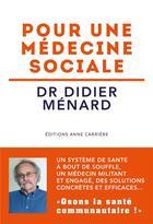 Couverture du livre « Pour une médecine sociale » de Didier Menard aux éditions Anne Carriere