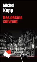 Couverture du livre « Des détails suivront » de Michel Kopp aux éditions Pavillon Noir