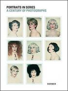 Couverture du livre « Portraits in series ; a century of photographs » de Collectif aux éditions Kerber Verlag
