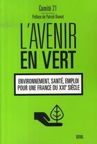 Couverture du livre « L'avenir en vert ; environnement, santé, emploi, pour une france du xxi siècle » de Comite 21 aux éditions Seuil