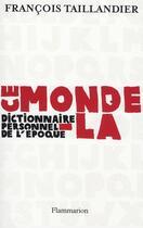 Couverture du livre « Ce monde-là ; dictionnaire personnel de l'époque » de Francois Taillandier aux éditions Flammarion