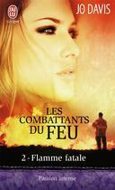 Couverture du livre « Les combattants du feu t.2 ; flamme fatale » de Jo Davis aux éditions J'ai Lu